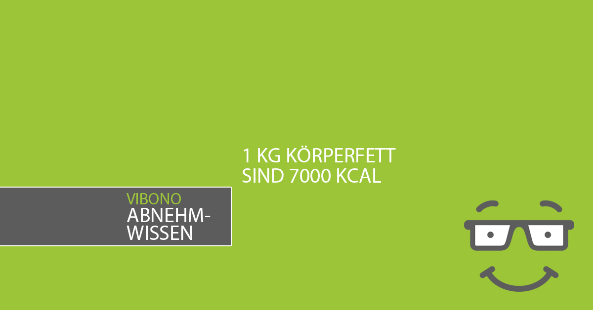 1 kg Körperfett speichert 7000 Kilokalorien