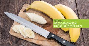 Wieso Bananen nicht dick machen