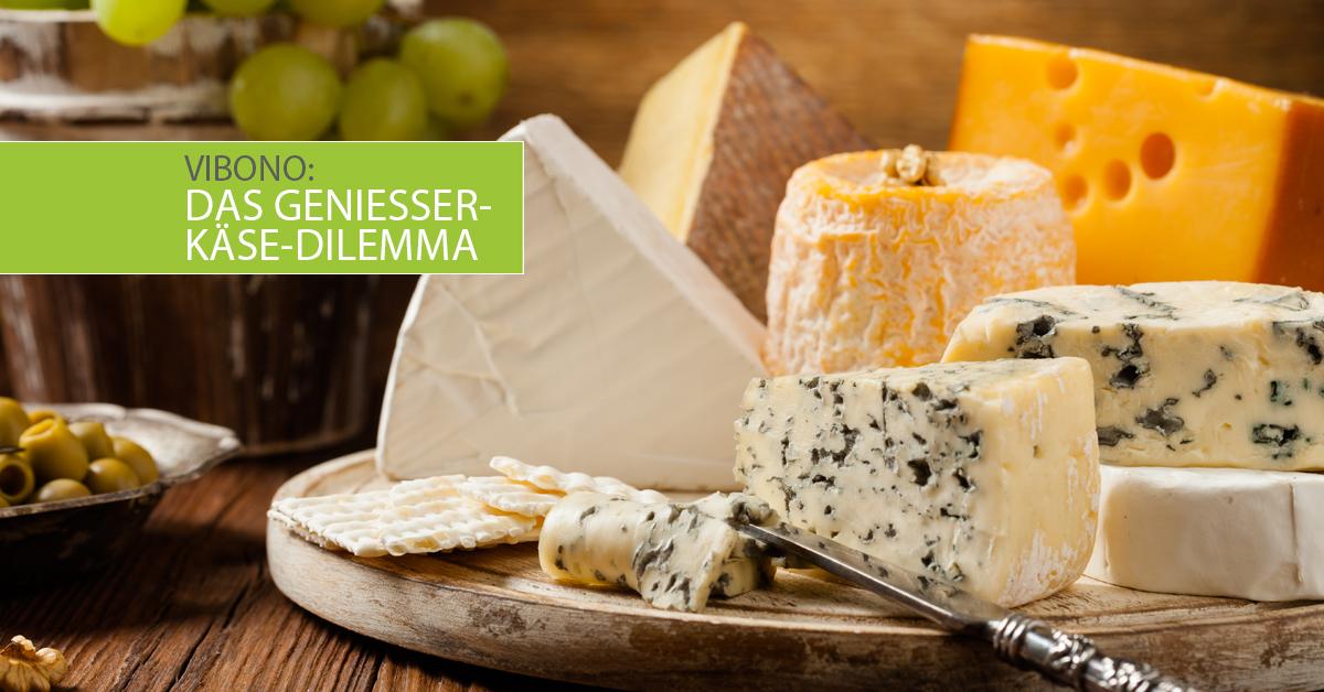 Das Geniesser-Käse-Dilemma