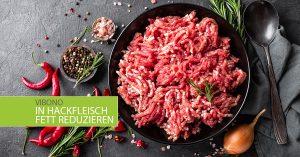 Das Fett im Hackfleisch reduzieren