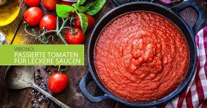 Passierte Tomaten für schnelle und leckere Saucen