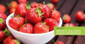 Wieviele Kalorien haben Erdbeeren?