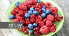 Gute Idee: Beeren zum Frühstück