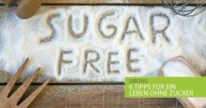 6 Tipps für ein Leben ohne Zucker